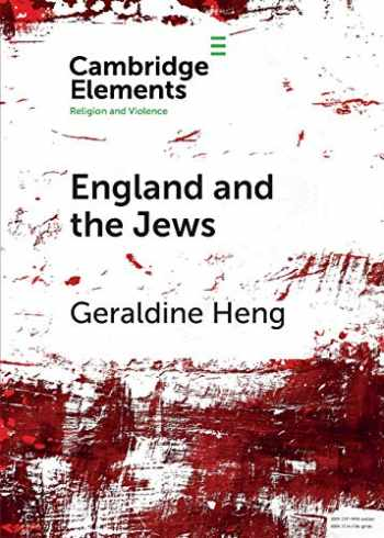 9781108740456-1108740456-England and the Jews: How Religion and Violence Created the First Racial State in the West (Elements in Religion and Violence)