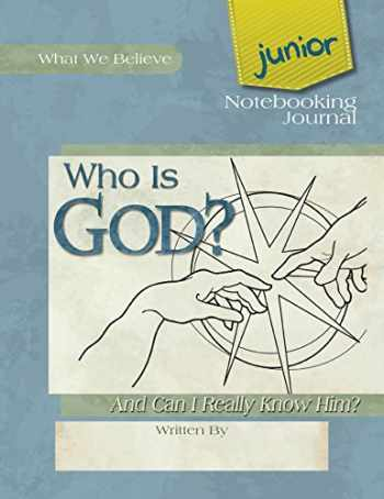 9781940110196-194011019X-Who Is God? And Can I Really Know Him?,  Junior Notebooking Journal
