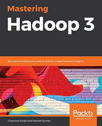 9781788620444-1788620445-Mastering Hadoop 3: Big data processing at scale to unlock unique business insights