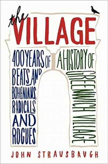 9780062078193-0062078194-The Village: 400 Years of Beats and Bohemians, Radicals and Rogues, a History of Greenwich Village