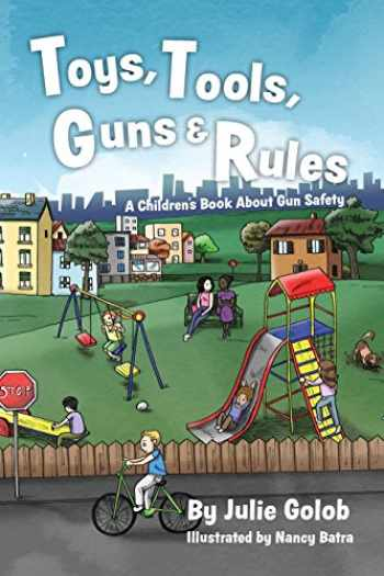 9780999645604-0999645609-Toys, Tools, Guns & Rules: A Children's Book About Gun Safety