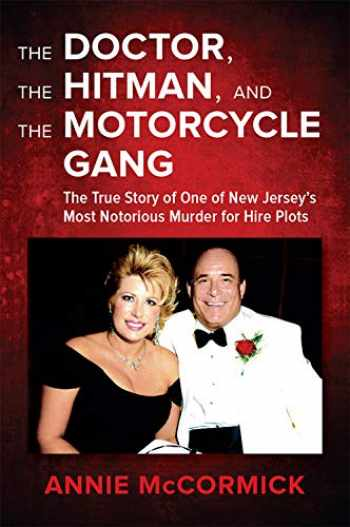 9781680980295-1680980297-The Doctor, the Hitman, and the Motorcycle Gang: The True Story of One of New Jersey's Most Notorious Murder for Hire Plots
