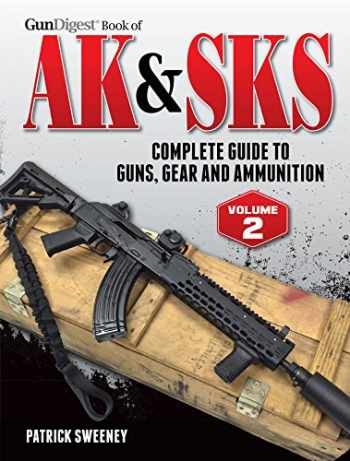 9781440247194-1440247196-Gun Digest Book of the AK & SKS, Volume II: Complete Guide to Guns, Gear and Ammunition