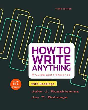 9781319085728-1319085725-How to Write Anything with Readings with 2016 MLA Update: A Guide and Reference