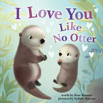 9781728213743-1728213746-I Love You Like No Otter: A Funny and Sweet Book For Babies And Toddlers (Board Books, Baby Animals Books, Valentine Book) (Punderland)