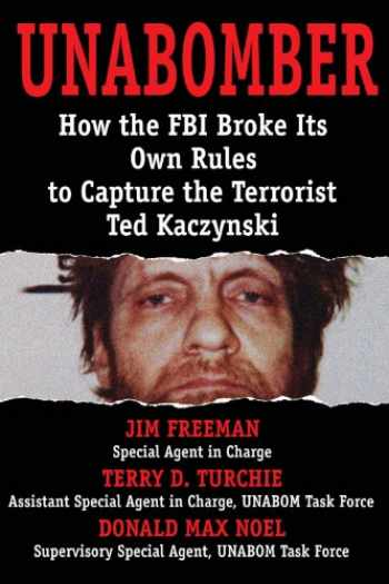 9781940773063-1940773067-UNABOMBER: How the FBI Broke Its Own Rules to Capture the Terrorist Ted Kaczynski
