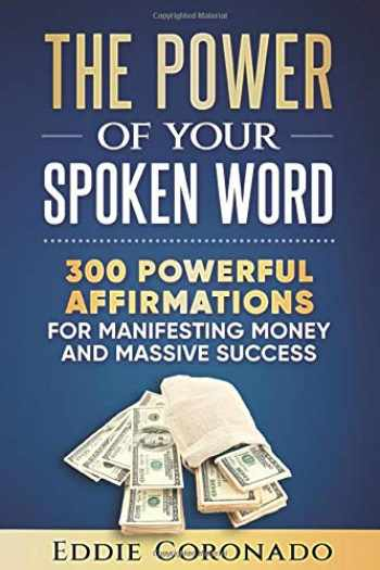 9781534668287-1534668284-The Power Of Your Spoken Word: 300 Powerful Affirmations for Manifesting Money and Massive Success