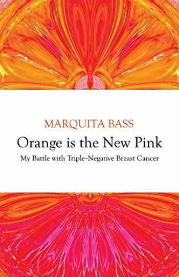 9781948018678-1948018675-Orange is the New Pink: My Battle with Triple-Negative Breast Cancer