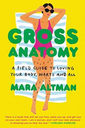 9780399574849-0399574840-Gross Anatomy: A Field Guide to Loving Your Body, Warts and All