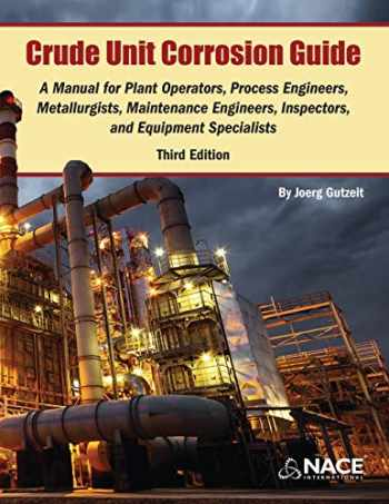 9781575903309-157590330X-Crude Unit Corrosion Guide: A Manual for Plant Operators, Process Engineers, Metallurgists, Maintenance Engineers, Inspectors, and Equipment Specialists