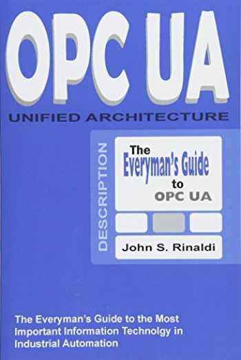 9781530505111-1530505119-OPC UA - Unified Architecture: The Everyman's Guide to the Most Important Information Technology in Industrial Automation