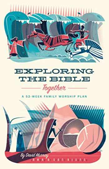 9781433567506-1433567504-Exploring the Bible Together: A 52-Week Family Worship Plan