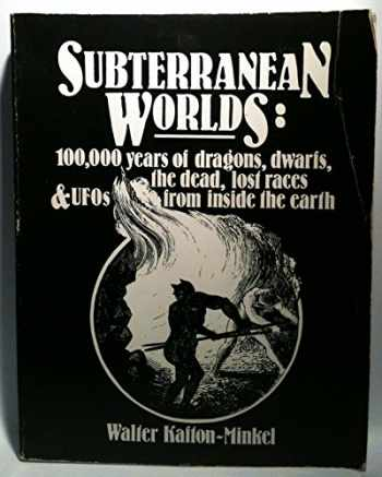 9781559500159-1559500158-Subterranean Worlds: 100,000 Years of Dragons, Dwarfs, the Dead, Lost Races and Ufos from Inside the Earth