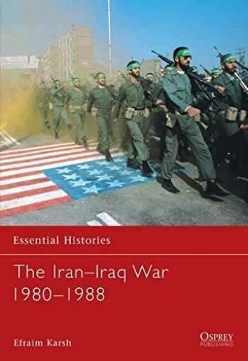 9781841763712-1841763713-The Iran–Iraq War 1980–1988 (Essential Histories)