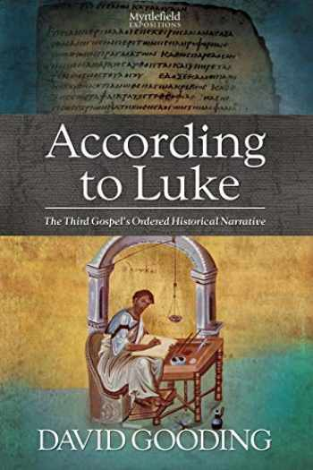 9781874584261-1874584265-According to Luke: The Third Gospel's Ordered Historical Narrative (Myrtlefield Expositions) (Volume 2)
