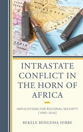 9781498577083-1498577083-Intrastate Conflict in the Horn of Africa: Implications for Regional Security (1990–2016)