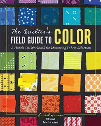 9781940655369-1940655366-The Quilter's Field Guide to Color: A Hands-On Workbook for Mastering Fabric Selection