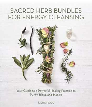9780738762098-0738762091-Sacred Herb Bundles for Energy Cleansing: Your Guide to a Powerful Healing Practice to Purify, Bless and Inspire