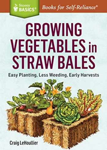 9781612126142-1612126146-Growing Vegetables in Straw Bales: Easy Planting, Less Weeding, Early Harvests. A Storey BASICS® Title