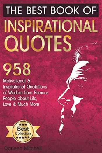 9781790564385-1790564387-The Best Book of Inspirational Quotes: 958 Motivational and Inspirational Quotationes of Wisdom from Famous People about Life, Love and Much More (Inspirational Quotes Book)