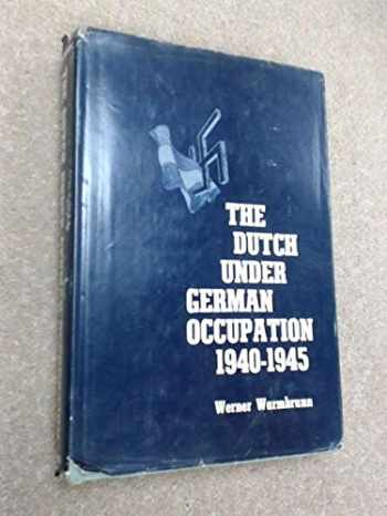 9780804701525-0804701520-Dutch Under German Occupation: 1940-1945