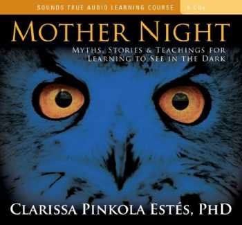 9781591799153-1591799155-Mother Night: Myths, Stories, and Teachings for Learning to See in the Dark