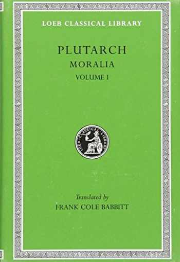 9780674992177-0674992172-Plutarch: Moralia, Volume I (The Education of Children. How the Young Man Should Study Poetry. On Listening to Lectures. How to Tell a Flatterer from ... in Virtue) (Loeb Classical Library No. 197)