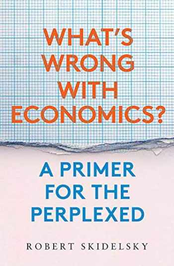 9780300249873-030024987X-What's Wrong with Economics?: A Primer for the Perplexed