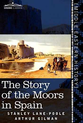 9781616404314-1616404310-The Story of the Moors in Spain