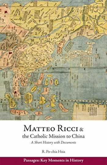 9781624664328-1624664326-Matteo Ricci and the Catholic Mission to China, 1583–1610: A Short History with Documents (Passages: Key Moments in History)