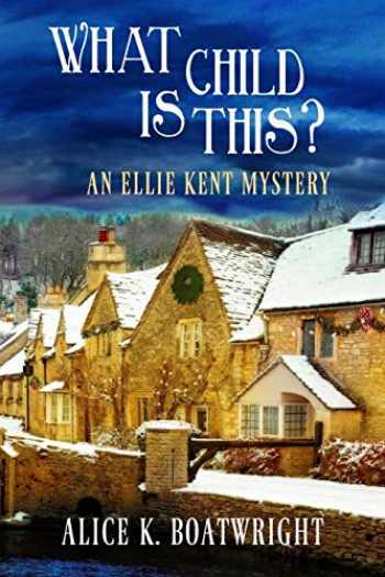 9781946063403-1946063401-What Child Is This?: An Ellie Kent Mystery