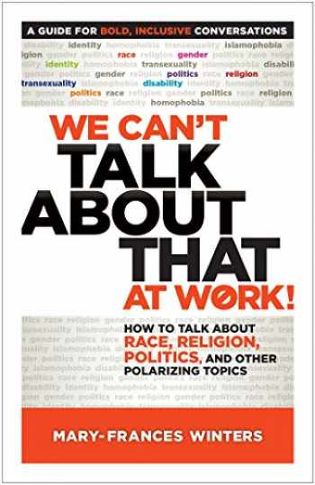 9781523094264-1523094265-We Can't Talk about That at Work!: How to Talk about Race, Religion, Politics, and Other Polarizing Topics
