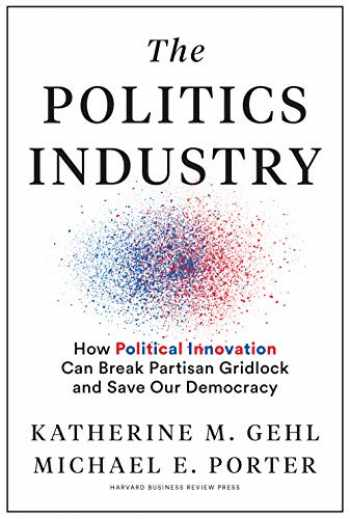 9781633699236-1633699234-The Politics Industry: How Political Innovation Can Break Partisan Gridlock and Save Our Democracy
