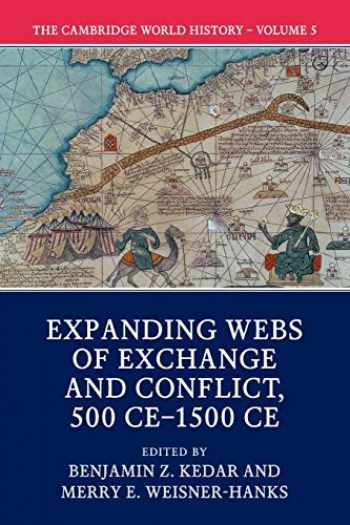 9781108407724-1108407722-The Cambridge World History: Volume 5, Expanding Webs of Exchange and Conflict, 500CE–1500CE