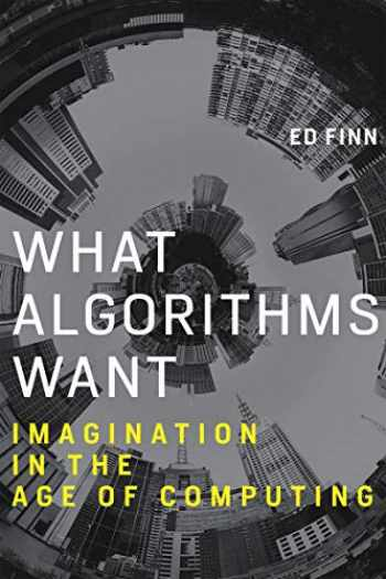 9780262536042-0262536048-What Algorithms Want: Imagination in the Age of Computing (The MIT Press)