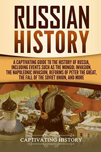 9781729581704-1729581706-Russian History: A Captivating Guide to the History of Russia, Including Events Such as the Mongol Invasion, the Napoleonic Invasion, Reforms of Peter the Great, the Fall of the Soviet Union, and More