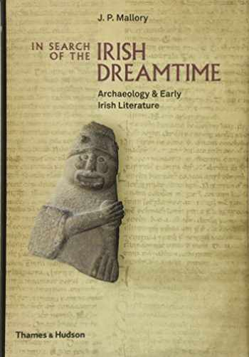 9780500051849-0500051844-In Search of the Irish Dreamtime: Archaeology and Early Irish Literature