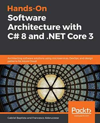 9781789800937-1789800935-Hands-On Software Architecture with C# 8 and .NET Core 3: Architecting software solutions using microservices, DevOps, and design patterns for Azure Cloud