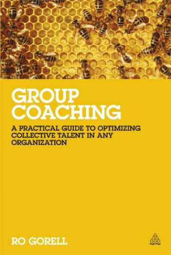 9780749467593-0749467592-Group Coaching: A Practical Guide to Optimizing Collective Talent in Any Organization