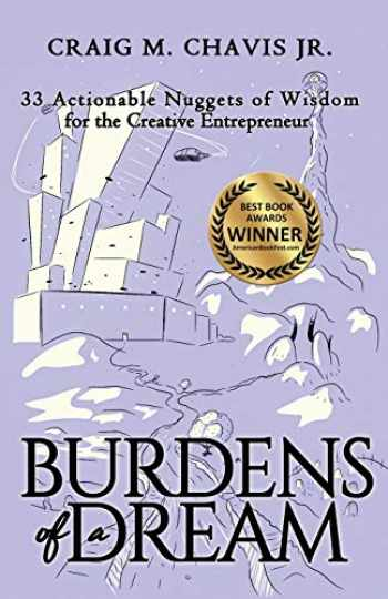 9781647460211-1647460212-Burdens of a Dream: 33 Actionable Nuggets of Wisdom for the Creative Entrepreneur