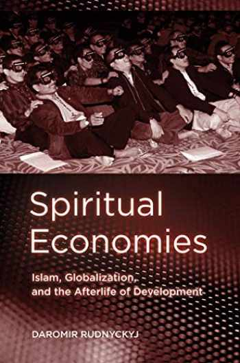 9780801476785-080147678X-Spiritual Economies: Islam, Globalization, and the Afterlife of Development