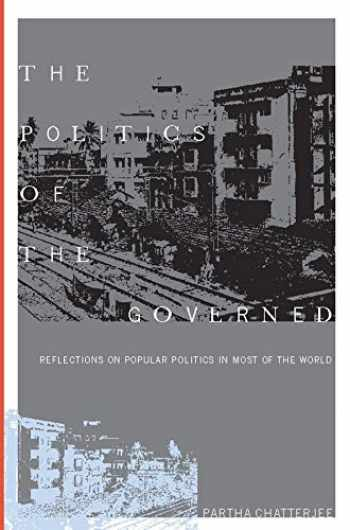 9780231130639-0231130635-The Politics of the Governed: Reflections on Popular Politics in Most of the World (Leonard Hastings Schoff Lectures)