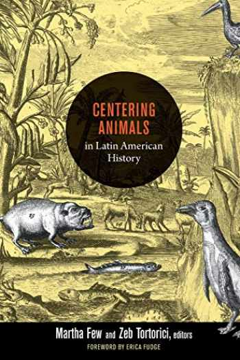 9780822353973-0822353970-Centering Animals in Latin American History
