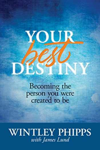 9781414390307-1414390300-Your Best Destiny: Becoming the Person You Were Created to Be