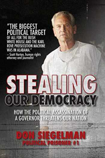 9781588384294-1588384292-Stealing Our Democracy: How the Political Assassination of a Governor Threatens Our Nation