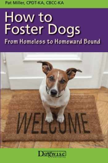 9781617811340-1617811343-How to Foster Dogs: From Homeless to Homeward Bound