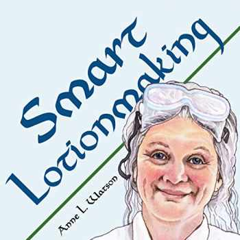 9781620355138-1620355132-Smart Lotionmaking: The Simple Guide to Making Luxurious Lotions, or How to Make Lotion That's Better Than You Buy and Costs You Less (Smart Soap Making)