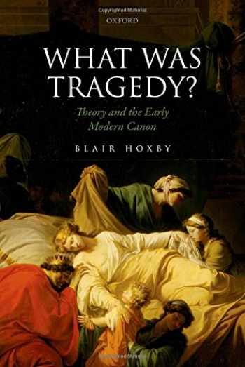 9780198749165-0198749163-What Was Tragedy?: Theory and the Early Modern Canon