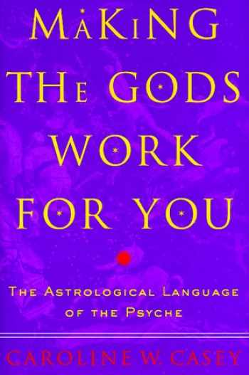 9780609600580-0609600583-Making the Gods Work for You: The Astrological Language of the Psyche