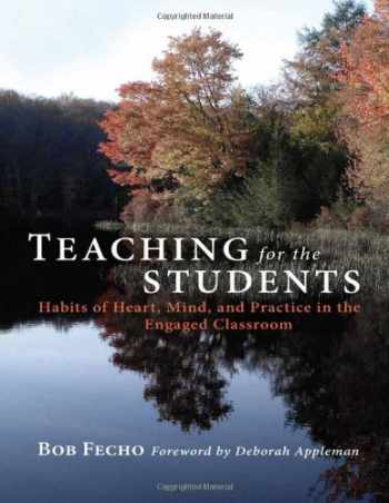 9780807752449-0807752444-Teaching for the Students: Habits of Heart, Mind, and Practice in the Engaged Classroom